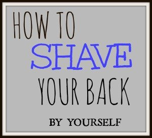 How To Shave Your Back By Yourself - (With This Handy New Tool) 2